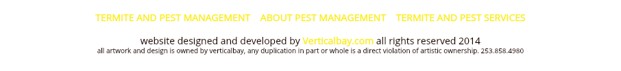 TERMITE AND PEST MANAGEMENT ABOUT PEST MANAGEMENT TERMITE AND PEST SERVICES website designed and developed by Verticalbay.com all rights reserved 2014